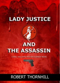 Lady Justice and the Assassin - Robert Thornhill