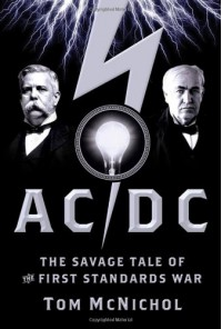 AC/DC: The Savage Tale of the First Standards War - Tom McNichol
