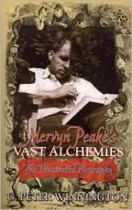Mervyn Peake's Vast Alchemies: The Definitive Illustrated Biography - G. Peter Winnington