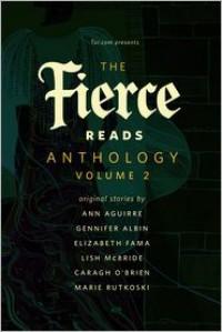 The Fierce Reads Anthology: Volume 2 - Ann Aguirre, Elizabeth Fama, Lish McBride, Caragh M. O'Brien, Marie Rutkoski