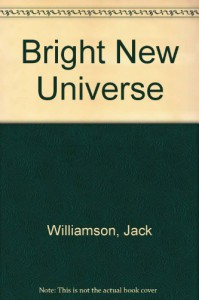 Bright New Universe - Jack Williamson
