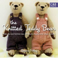 The Knitted Teddy Bear: Make Your Own Heirloom Toys, with Dozens of Paterns for Unique Clothing - Sandra Polley