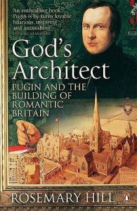 God's Architect: Pugin and the Building of Romantic Britain - Rosemary Hill