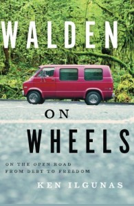 Walden on Wheels: On the Open Road from Debt to Freedom - Ken Ilgunas