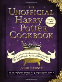 The Unofficial Harry Potter Cookbook: From Cauldron Cakes to Knickerbocker Glory--More Than 150 Magical Recipes for Wizards and Non-Wizards Alike - Dinah Bucholz