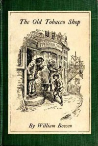 The Old Tobacco Shop: A True Account Of What Befell A Little Boy In Search Of Adventure - William Bowen