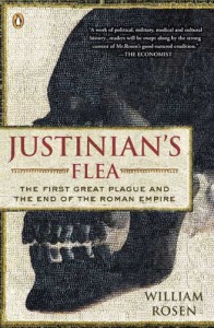 Justinian's Flea: The First Great Plague and the End of the Roman Empire - William Rosen