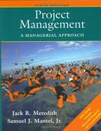 Project Management: A Managerial Approach - Jack R. Meredith, Samuel J. Mantel Jr.