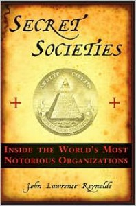 Secret Societies: Inside the World's Most Notorious Organizations -