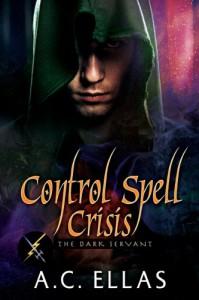 Control Spell Crisis (The Dark Servant) - A.C. Ellas
