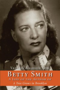 Betty Smith: A Life of the Author of a Tree Grows in Brooklyn - Valerie Raleigh Yow