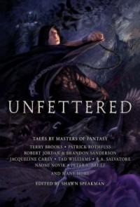 Unfettered - Shawn Speakman, Terry Brooks, Patrick Rothfuss, Tad Williams