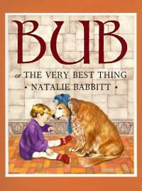 Bub or The Very Best Thing - Natalie Babbitt