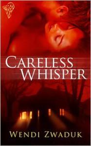 Careless Whisper - Wendi Zwaduk