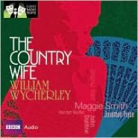 The Country Wife: Classic Radio Theatre Series - William Wycherley, Maggie Smith, Jonathan Pryce