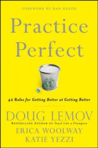 Practice Perfect: 42 Rules for Getting Better at Getting Better - Doug Lemov, Katie Yezzi, Erica Woolway
