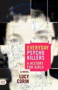 Everyday Psychokillers: A History for Girls, A Novel - Lucy Corin