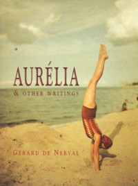 Aurélia and Other Writings - Gérard de Nerval, Gent Sturgeon, Geoffrey Wagner, Robert Duncan, Marc Lowenthal
