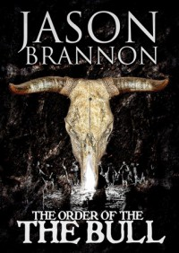 The Order of the Bull - Jason Brannon
