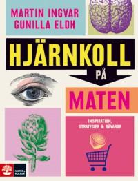 Hjärnkoll på maten - Martin Ingvar, Gunilla Eldh