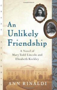 An Unlikely Friendship: A Novel of Mary Todd Lincoln and Elizabeth Keckley - Ann Rinaldi