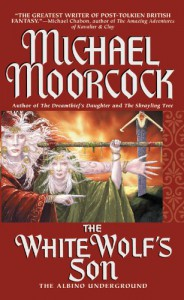 The White Wolf's Son: The Albino Underground - Michael Moorcock