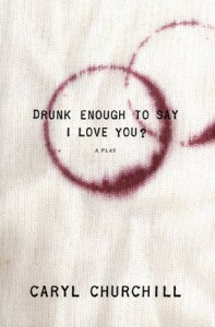 Drunk Enough to Say I Love You? - Caryl Churchill