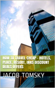 How to Holiday Travel Cheap - Hotels, Place, Resort, Inns Discount Deals Offers - Jacob Tomsky