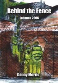 Behind the Fence: Lebanon 2006 - Danny Morris