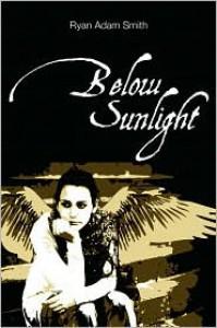 Below Sunlight - Ryan Adam Smith