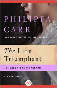 The Lion Triumphant - Philippa Carr