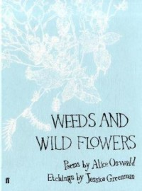Weeds And Wild Flowers - Alice Oswald, Jessica Greenman