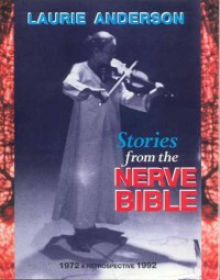 Stories from the Nerve Bible: A Retrospective, 1972-1992 - Laurie Anderson