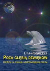 Poza głębią dźwięków. Delfiny w swojej uzdrawiającej mocy - Ella Porawska