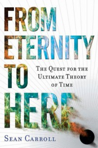 From Eternity to Here: The Quest for the Ultimate Theory of Time - Sean Carroll