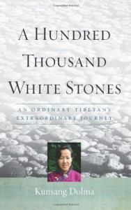 A Hundred Thousand White Stones: An Ordinary Tibetan's Extraordinary Journey - Kunsung Dolma, Evan Denno