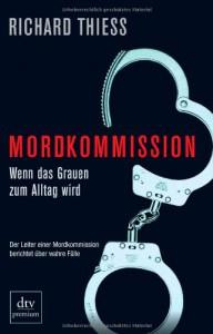 Mordkommission: Wenn das Grauen zum Alltag wird - Richard Thiess
