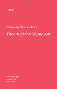Preliminary Materials for a Theory of the Young-Girl (Semiotext(e) / Intervention Series) - Tiqqun