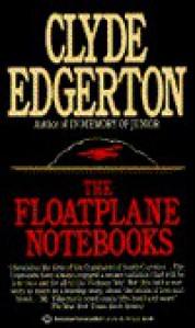 The Floatplane Notebooks - Clyde Edgerton