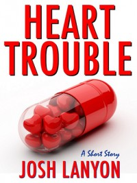 Heart Trouble - Josh Lanyon