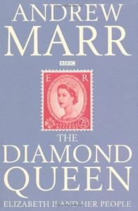 Diamond Queen: Elizabeth II and Her People - Andrew Marr