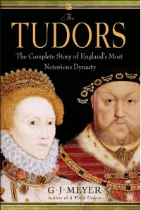 The Tudors: The Complete Story of England's Most Notorious Dynasty - G.J. Meyer