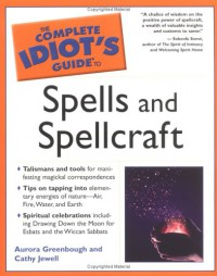 The Complete Idiot's Guide to Spells and Spellcraft - Cathy Jewell, Aurora Greenbough