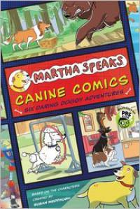 Canine Comics: Six Daring Doggie Adventures (Martha Speaks Series) - Susan Meddaugh