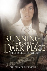 Running Through A Dark Place: Children of the Knight II (The Knight Cycle) (Volume 2) - Michael J Bowler
