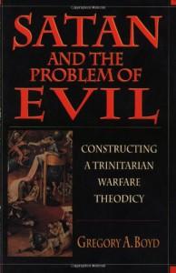 Satan & the Problem of Evil: Constructing a Trinitarian Warfare Theodicy - Gregory A. Boyd