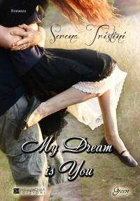 My dream is you - Serena Tristini