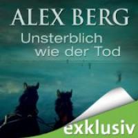 Unsterblich wie der Tod - Alex Berg