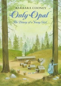 Only Opal: The Diary of a Young Girl - Barbara Cooney, Opal Whiteley, Jane Boulton, Jane Whiteley