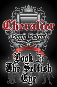 Chevalier Book 3: The Selfish Eye - Benji Bright
